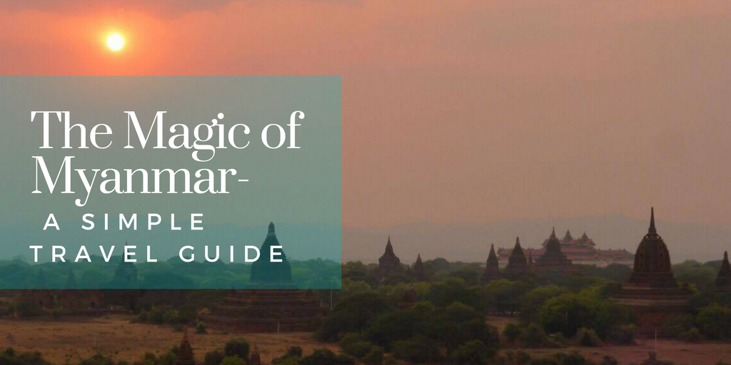 The Magic of Myanmar- A Simple Travel Guide
