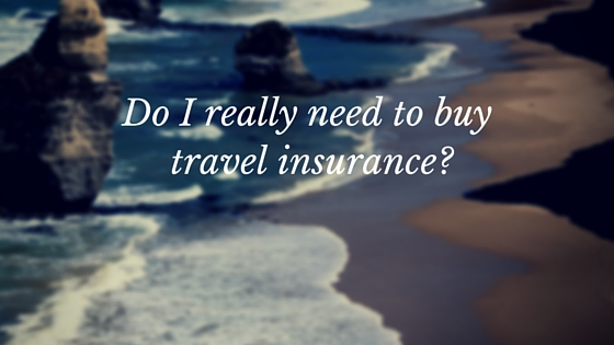 Do I really need to buy travel insurance?