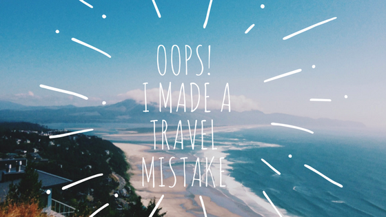 Oops! I made a travel mistake