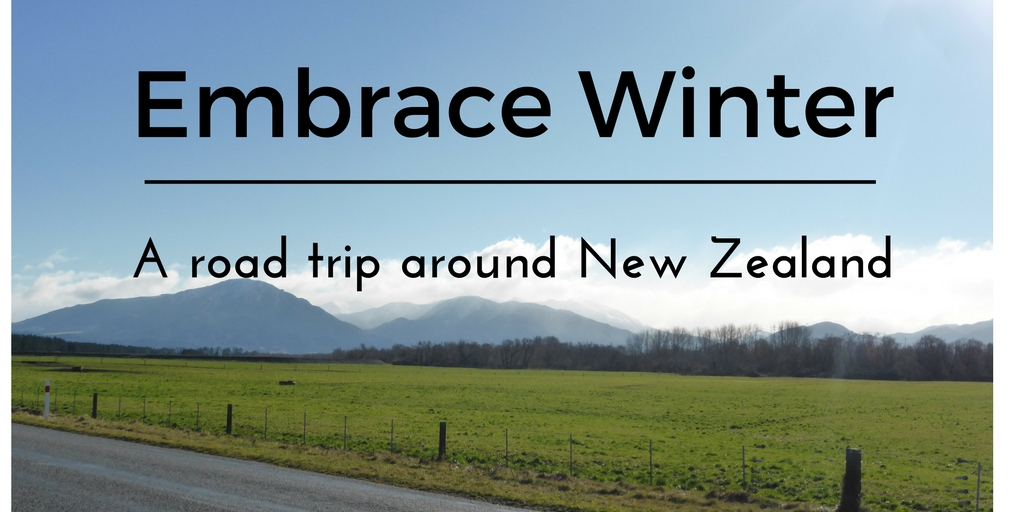 Embrace Winter- A road trip around New Zealand