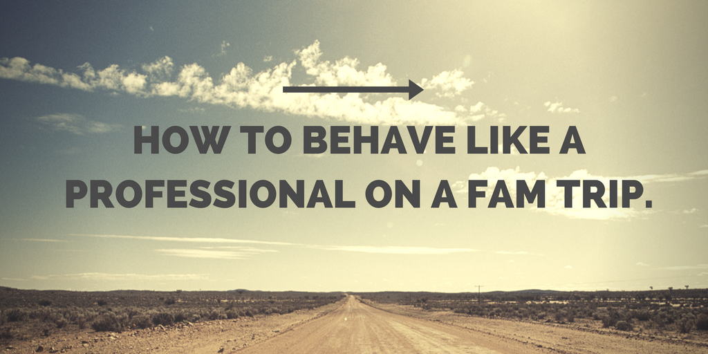 How to behave like a professional on a FAM trip.