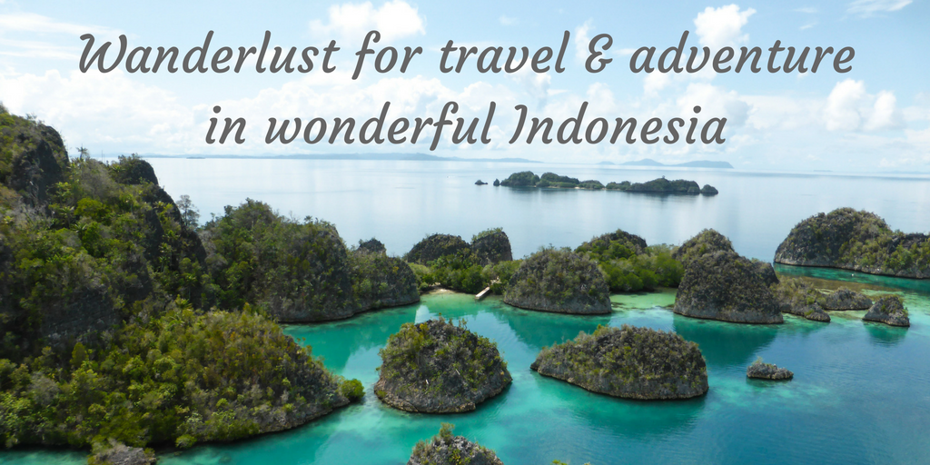 Wanderlust for travel and adventure in wonderful Indonesia