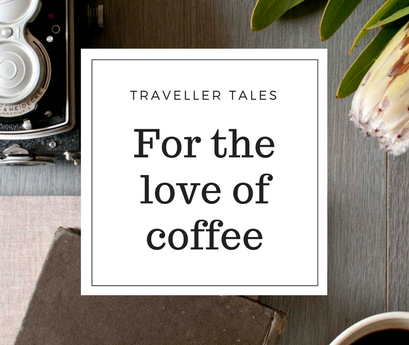 For the love of coffee – traveller tales