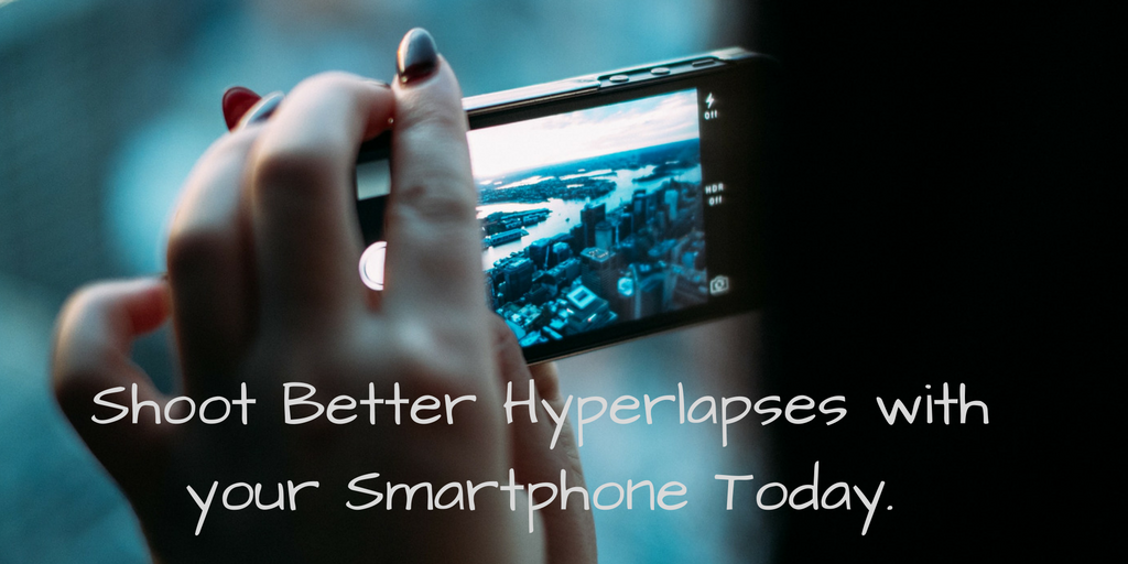 Shoot Better Hyperlapses with your Smartphone Today.