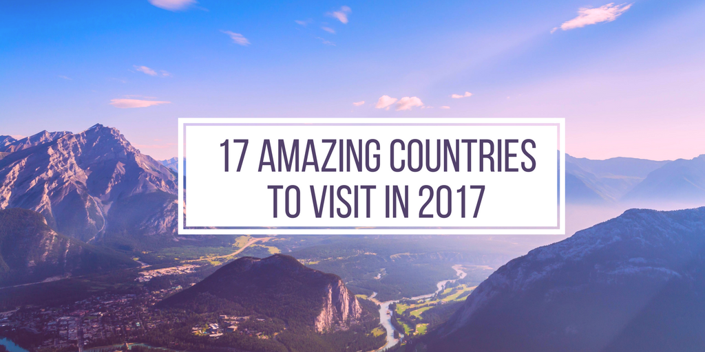 17 Amazing Countries to Visit in 2017