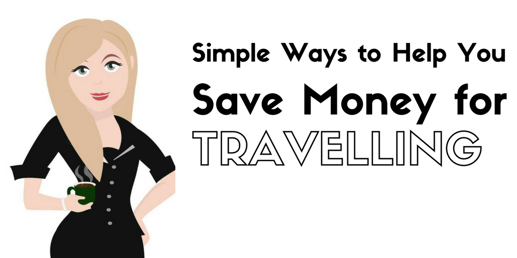Simple ways to help you save money for travelling