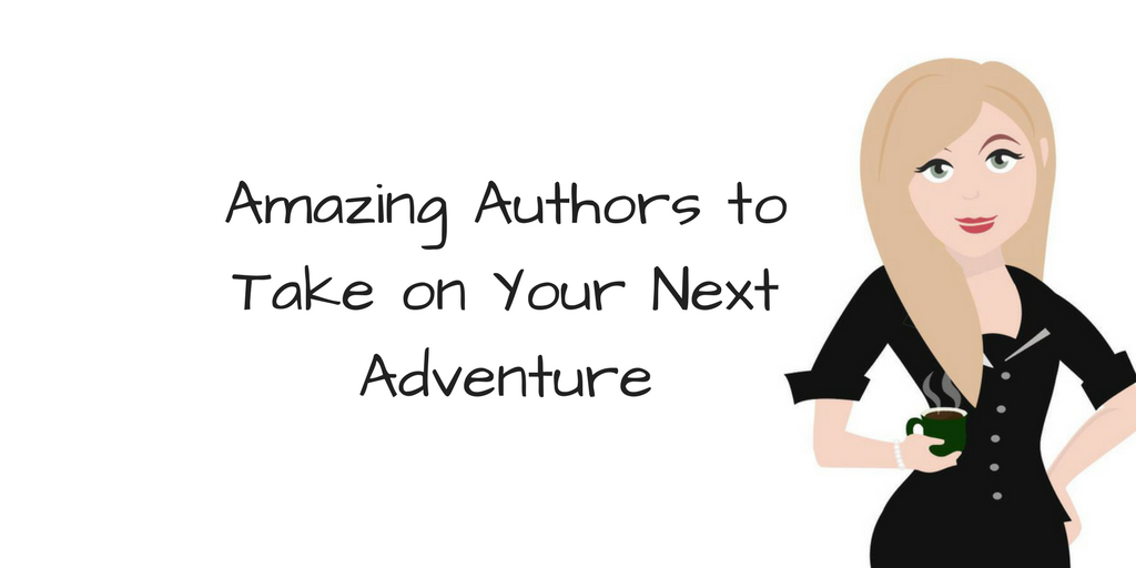 Amazing Authors To Take On Your Next Adventure