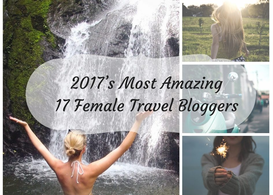 2017's Most Amazing 17 Female Travel Bloggers