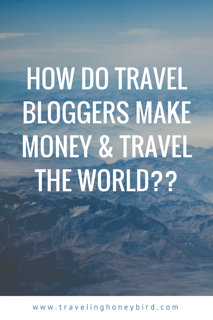 How Do Travel Bloggers Make Money & Travel The World?