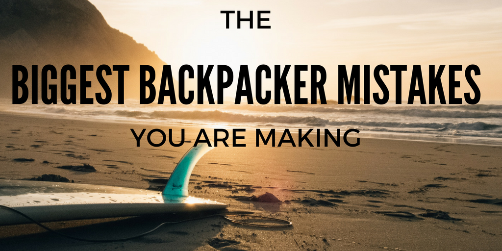 The Biggest Backpacker Mistakes You Are Making