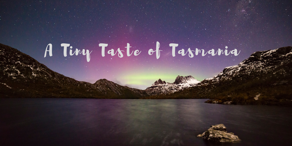 A Tiny Taste of Tasmania