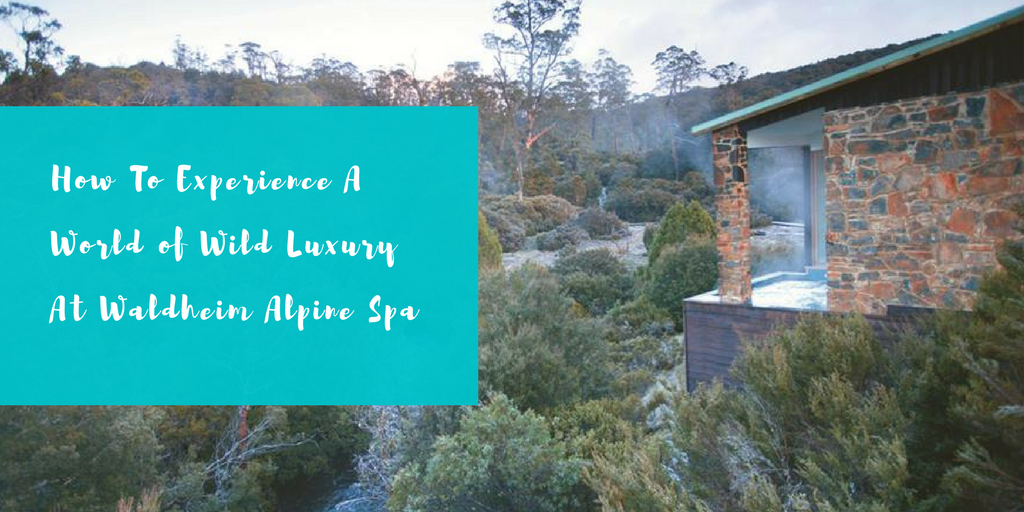 How To Experience A World of Wild Luxury At Waldheim Alpine Spa