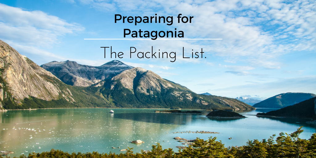 Preparing for Patagonia – The Packing List