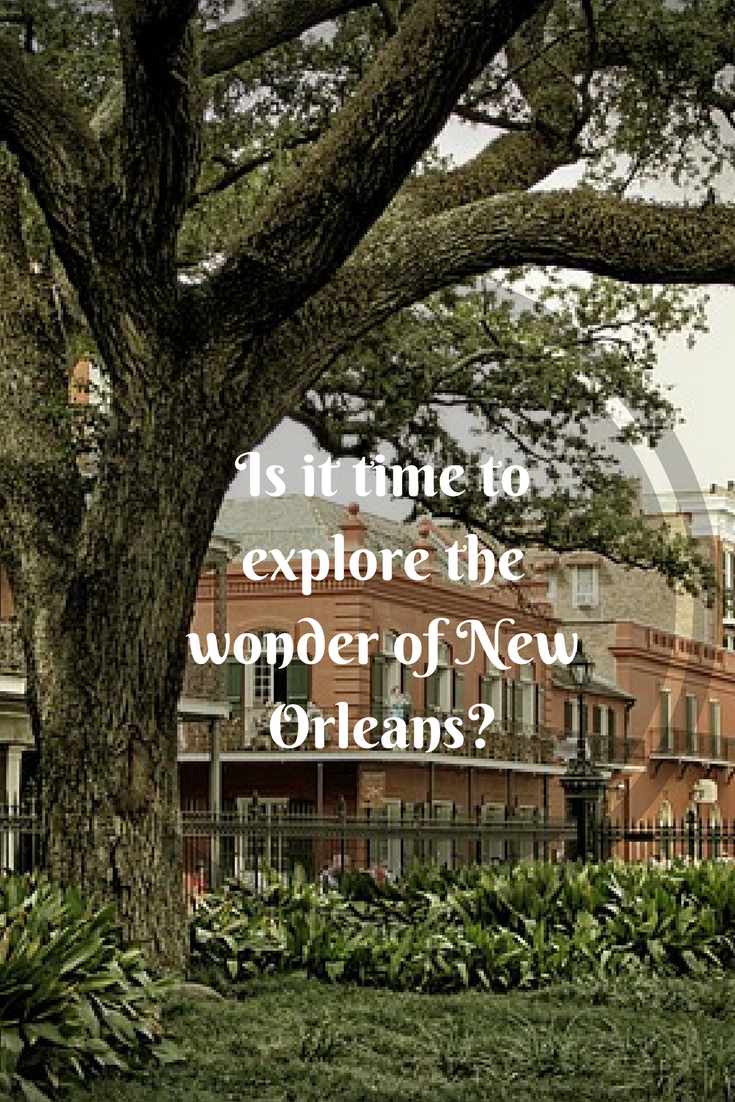 Is it time to explore the wonder of New Orleans?