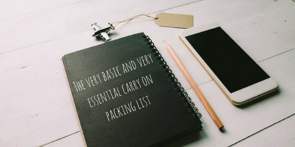 The very basic and very essential carry on packing list ...