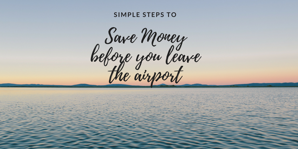 Simple Steps to Save Money Before You Leave the Airport