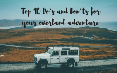 Top 10 Do's and Don'ts for your overland adventure