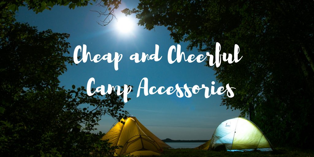 Cheap and Cheerful Camp Accessories