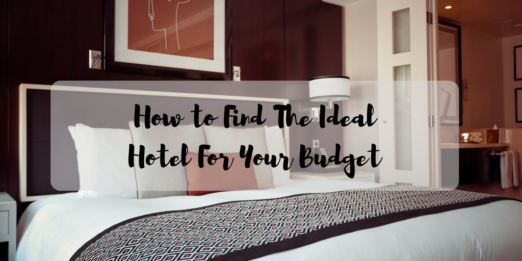 How to Find The Ideal Hotel For Your Budget