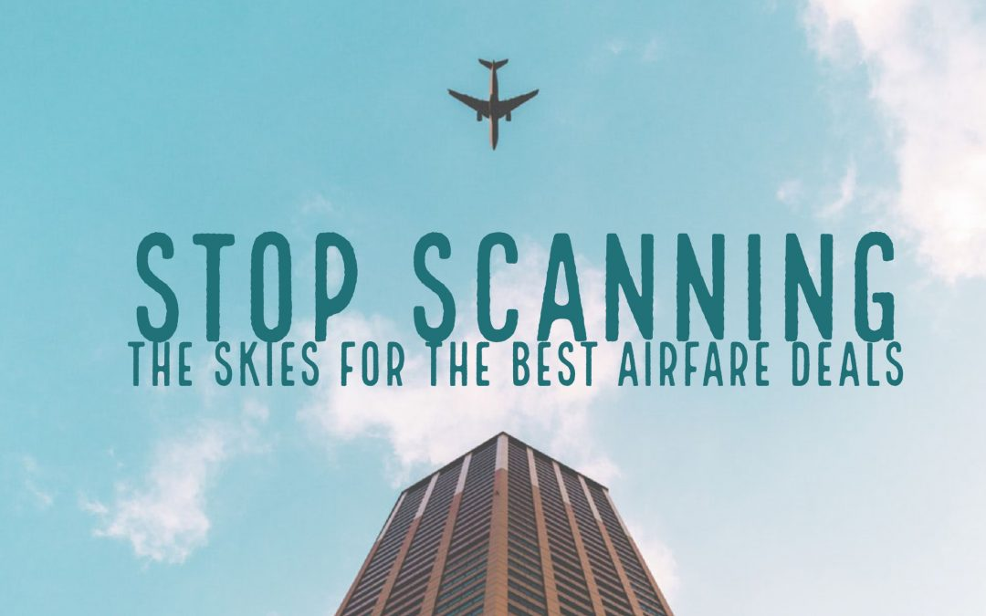Stop Scanning the Skies for the Best Airfare Deals