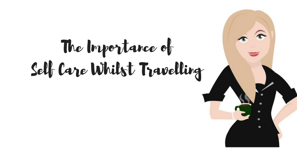 The Importance of Self Care Whilst Travelling