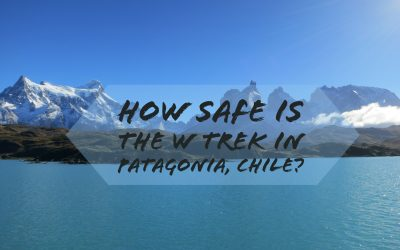 How Safe is the W Trek in Patagonia, Chile?