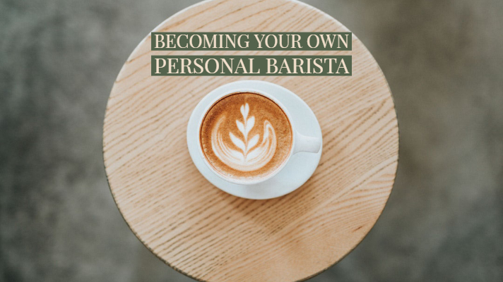 Becoming your own personal barista