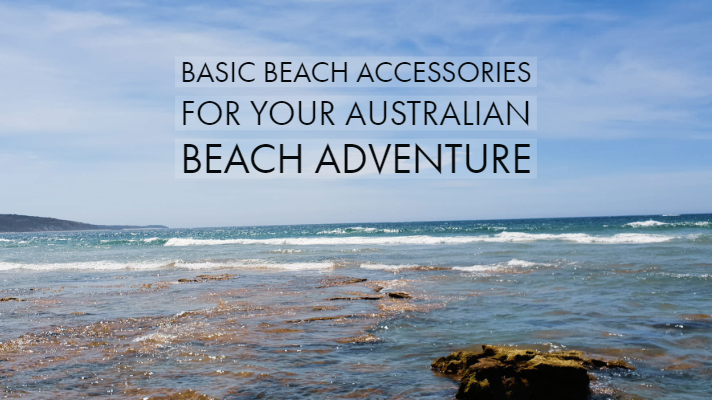 Basic Beach Accessories For Your Australian Beach Adventure